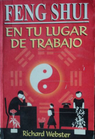 FENG SHUI EN TU LUGAR DE TRABAJO, RICHARD WEBSTER, EDITORIAL TOMO, S.A. DE C.V., 2000, ISBN: 970-666-325-8