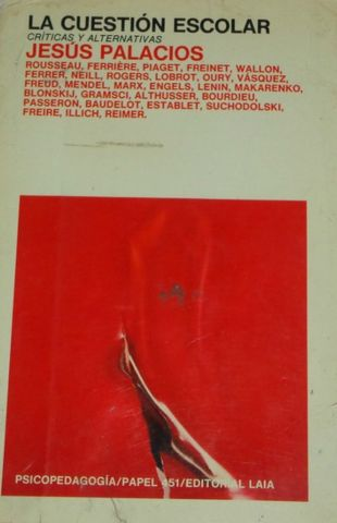 LA CUESTION ESCOLAR, Criticas y Alternativas, JESUS PALACIOS, EDITORIAL LAIA, 1984, ISBN-84-7222-494-5