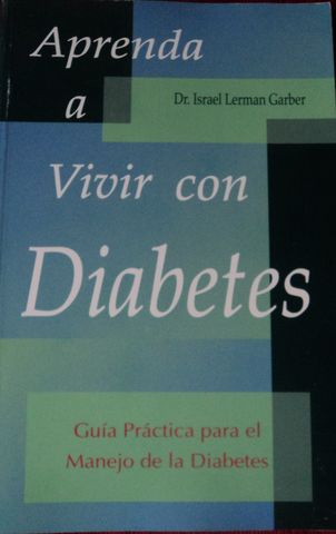 APRENDA A VIVIR CON DIABETES, GUIA PRACTICA PARA EL MANEJO DE LA DIABETES,  Dr. ISRAEL LERMAN GARBER, EDITORIAL MULTICOLOR, 1999