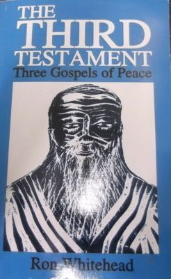THE THIRD TESTAMENT, Tree Gospels of pease, RON WHITEHEAD, HEAVEN BOOKS, 2005